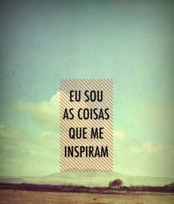 Eu sou as coisas que me inspiram (Imagem: Reprodução \ Internet)